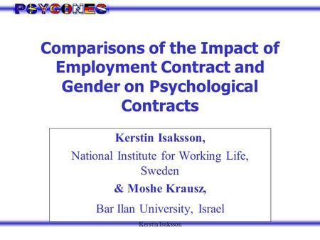 Kerstin Isaksson Comparisons of the Impact of Employment Contract and Gender on Psychological Contracts Kerstin Isaksson, National Institute for Working.