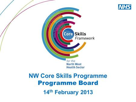 NW Core Skills Programme Programme Board 14 th February 2013.
