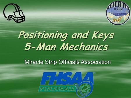 Positioning and Keys 5-Man Mechanics Miracle Strip Officials Association.