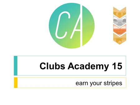 Clubs Academy 15 earn your stripes. What's The Big Idea?  Earn Your Stripes is a way for your club to get the recognition it deserves!  There are so.