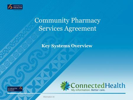PREPARED BY Community Pharmacy Services Agreement Key Systems Overview.