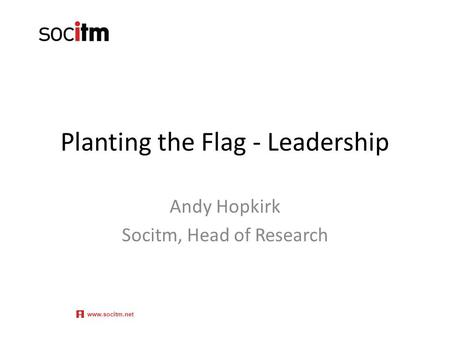 Planting the Flag - Leadership Andy Hopkirk Socitm, Head of Research www.socitm.net.