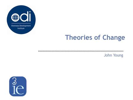 Theories of Change John Young. A Theory of Change is… locates a programme or project within a wider analysis of how change comes about; draws on external.
