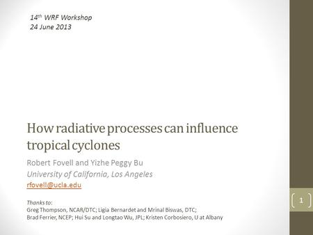 How radiative processes can influence tropical cyclones Robert Fovell and Yizhe Peggy Bu University of California, Los Angeles 1 Thanks.