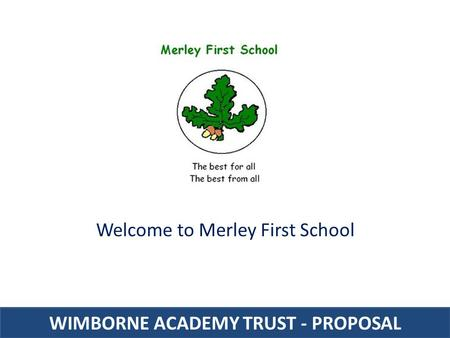 WIMBORNE ACADEMY TRUST - PROPOSAL Welcome to Merley First School.