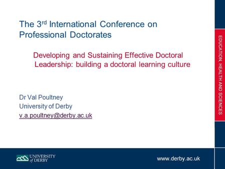 The 3 rd International Conference on Professional Doctorates Developing and Sustaining Effective Doctoral Leadership: building a doctoral learning culture.