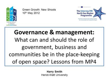 Governance & management: What can and should the role of government, business and communities be in the place-keeping of open space? Lessons from MP4 Green.