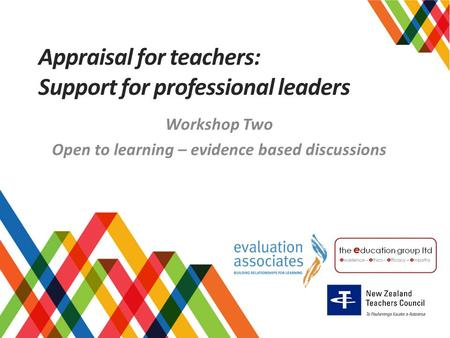 Appraisal for teachers: Support for professional leaders Workshop Two Open to learning – evidence based discussions.