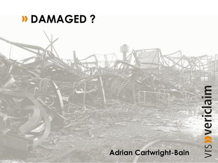 Adrian Cartwright-Bain DAMAGED ?. What is damage? Involves change in nature and Some form of repair.