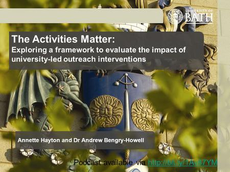 The Activities Matter: Exploring a framework to evaluate the impact of university-led outreach interventions Annette Hayton and Dr Andrew Bengry-Howell.