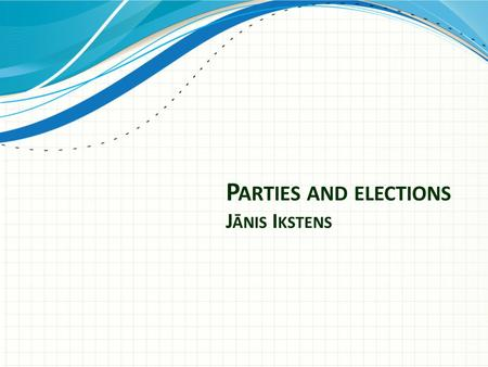 P ARTIES AND ELECTIONS J ĀNIS I KSTENS. Audit of Democracy 2005-2014 How democratic is Latvia? Political parties – ever more inclusive?