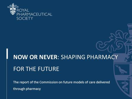 NOW OR NEVER: SHAPING PHARMACY FOR THE FUTURE