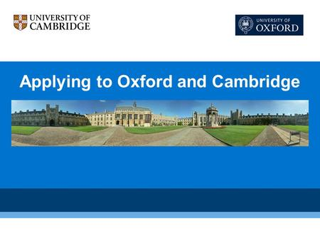 Applying to Oxford and Cambridge. Why are Oxford & Cambridge Different? The most prestigious universities in UK The unique tutorial/supervision system.