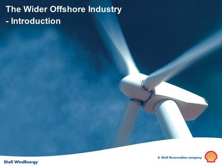 The Wider Offshore Industry - Introduction. Why Renewables? Mb/doe -50 0 50 100 2000-20202020-2040 2040-2060 Gas Nuclear Oil Renewables Coal Incremental.