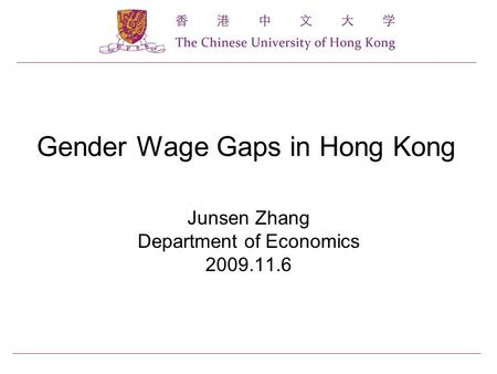 Gender Wage Gaps in Hong Kong Junsen Zhang Department of Economics 2009.11.6.