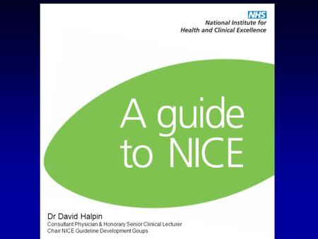 Dr David Halpin Consultant Physician & Honorary Senior Clinical Lecturer Chair NICE Guideline Development Goups.