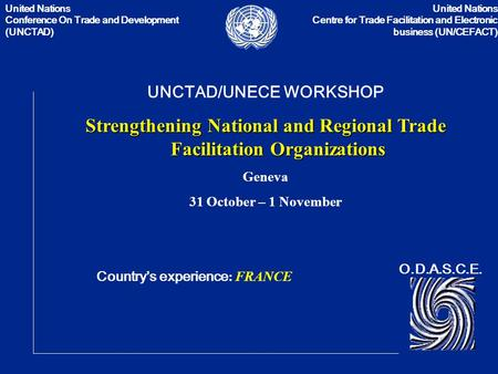 United Nations Conference On Trade and Development (UNCTAD) United Nations Centre for Trade Facilitation and Electronic business (UN/CEFACT) UNCTAD/UNECE.
