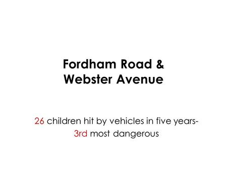 Fordham Road & Webster Avenue 26 children hit by vehicles in five years- 3rd most dangerous.