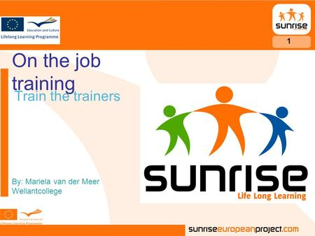 On the job training Train the trainers By: Mariela van der Meer Wellantcollege 1.