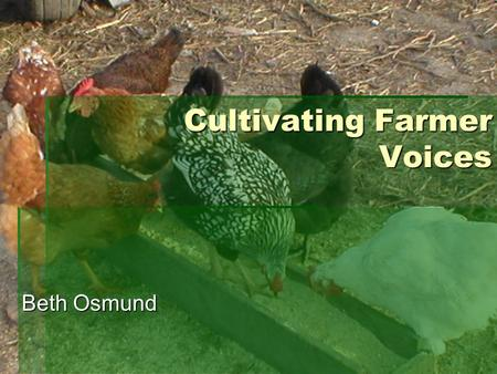 Cultivating Farmer Voices Beth Osmund. Overview  Introduction  My Story  Developing Leadership  Q & A.