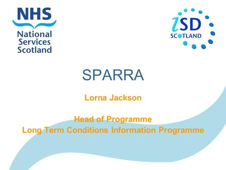 SPARRA Lorna Jackson Head of Programme Long Term Conditions Information Programme.