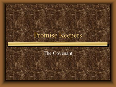 Promise Keepers The Covenant 1.Honor Jesus Christ through prayer, worship, and obedience to His Word in the power of the Holy Spirit;