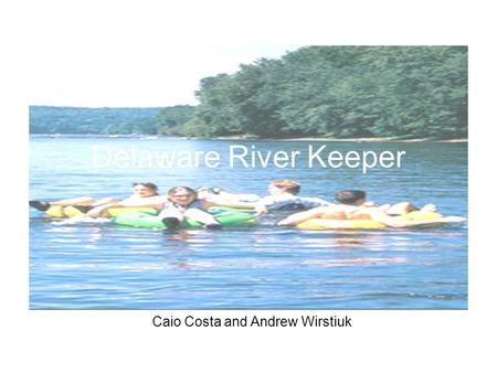 Delaware River Keeper Caio Costa and Andrew Wirstiuk.