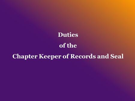 Duties of the Chapter Keeper of Records and Seal.