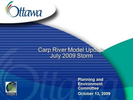 Carp River Model Update July 2009 Storm Planning and Environment Committee October 13, 2009.