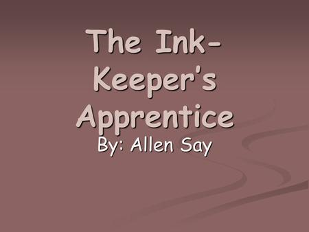The Ink- Keeper's Apprentice By: Allen Say. APPRENTICE A person who is learning a job from an older, more experienced person. A person who is learning.