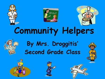 Community Helpers By Mrs. Droggitis' Second Grade Class.