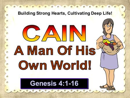 Building Strong Hearts, Cultivating Deep Life! Genesis 4:1-16.