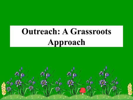 Outreach: A Grassroots Approach. Outreach, a grassroots approach Public Law 110-234 (2008-Farm Bill) Food, Conservation, and Energy Act Contains over.