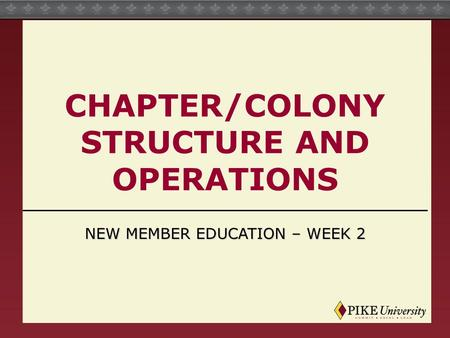CHAPTER/COLONY STRUCTURE AND OPERATIONS NEW MEMBER EDUCATION – WEEK 2.