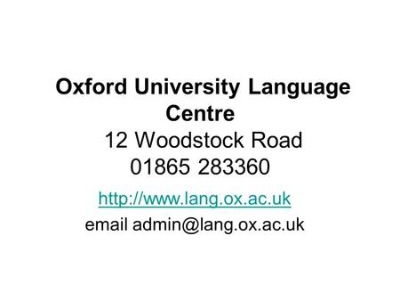 Oxford University Language Centre 12 Woodstock Road 01865 283360