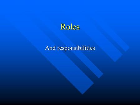 Roles And responsibilities. Aims of the lesson Pupils will learn the different roles they play during their standard grade studies. Pupils will learn.