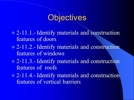 Objectives 2-11.1.- Identify materials and construction features of doors 2-11.2.- Identify materials and construction features of windows 2-11.3.- Identify.
