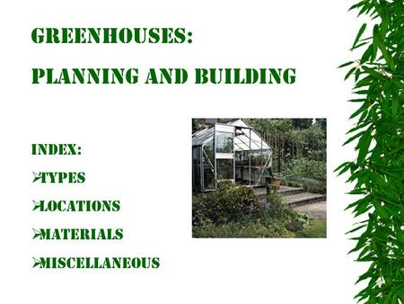 Greenhouses: Planning and Building Index:  Types  Locations  Materials  Miscellaneous.