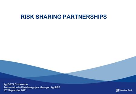 RISK SHARING PARTNERSHIPS Prepared for Client Name Your name here Date AgriSETA Conference Presentation by Diale Mokgojwa, Manager: AgriBEE 15 th September.