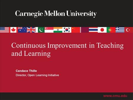 Continuous Improvement in Teaching and Learning Candace Thille Director, Open Learning Initiative.