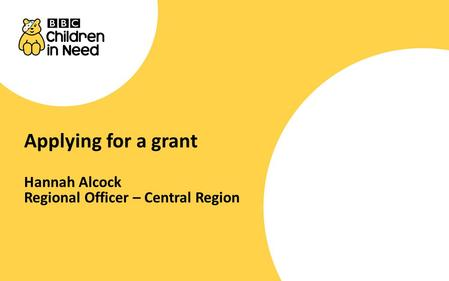 Applying for a grant Hannah Alcock Regional Officer – Central Region.