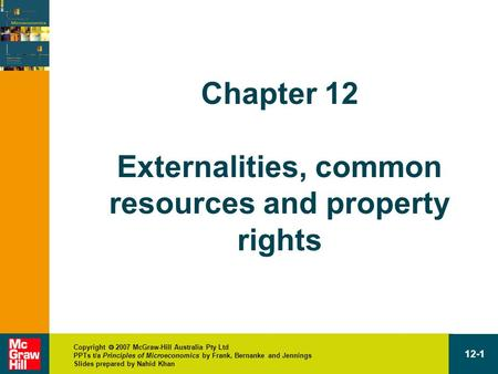 Copyright  2007 McGraw-Hill Australia Pty Ltd PPTs t/a Principles of Microeconomics by Frank, Bernanke and Jennings Slides prepared by Nahid Khan 12-1.