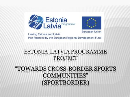 Overall objective of the project is to improve infrastructure and facilities for sport and strengthen relations in the field of sport across borders and.