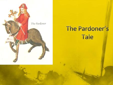 "The Pardoner tells the travelers Whenever he preaches his theme is always ""That greed is the root of all evil"" He brags openly and boldly of his corrupt."
