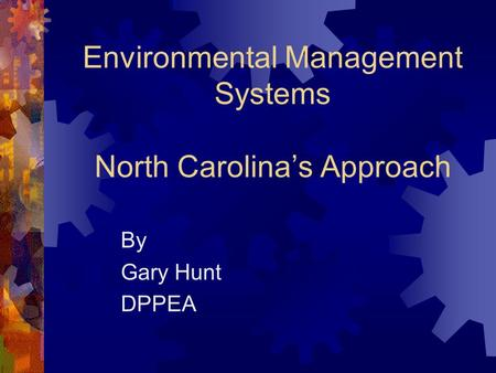 Environmental Management Systems North Carolina's Approach By Gary Hunt DPPEA.