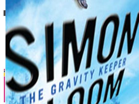 Book Review By Camden Simon Bloom – The Gravity Keeper Character Summary  Simon Bloom – He is 11 years old and is a 6 th grader who recently discovered.