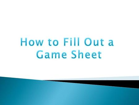Step 1: Fill out all of the information for the top of the game sheet Date Here Arena Name Age GroupGame # Game Number can be found on the master schedule.