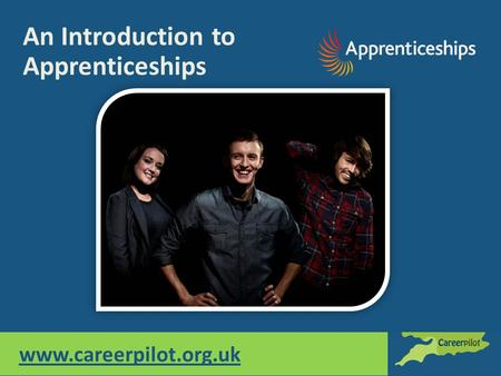 Www.careerpilot.org.uk An Introduction to Apprenticeships.