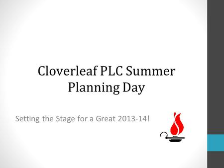 Cloverleaf PLC Summer Planning Day Setting the Stage for a Great 2013-14!