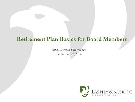Retirement Plan Basics for Board Members MSBA Annual Conference September 27, 2014.